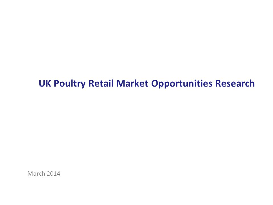 March 2014 UK Poultry Retail Market Opportunities Research