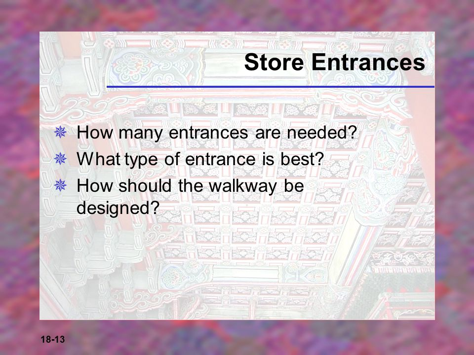 18-13 Store Entrances  How many entrances are needed?  What type of entrance is best?  How should the walkway be designed?