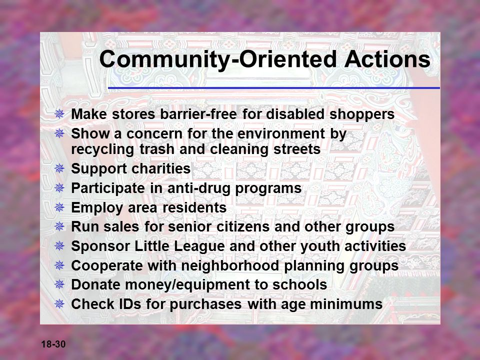 18-30 Community-Oriented Actions  Make stores barrier-free for disabled shoppers  Show a concern for the environment by recycling trash and cleaning