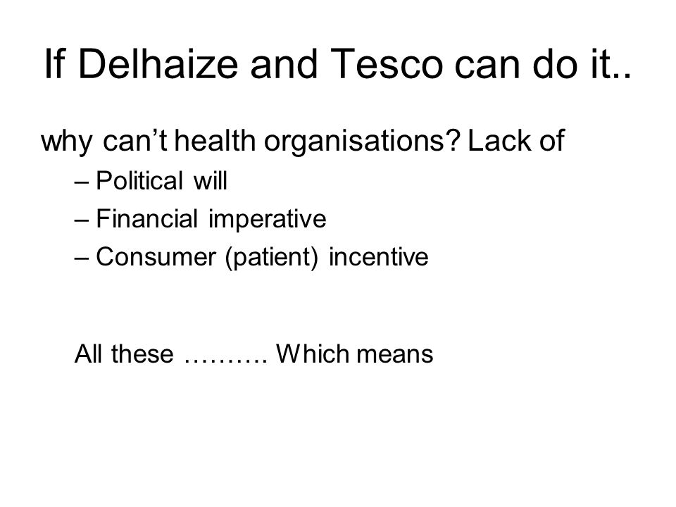If Delhaize and Tesco can do it..why can't health organisations.