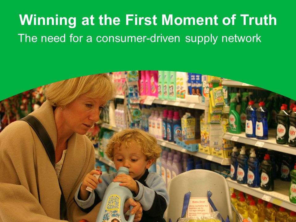 Winning at the First Moment of Truth The need for a consumer-driven supply network