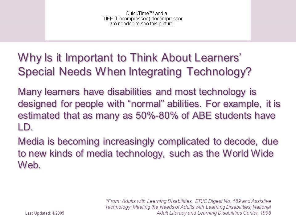 Last Updated: 4/2005 *From: How People with Disabilities Use the Web, W3C Working Draft, 4 January 2001, http://www.w3.org/WAI/EO/Drafts/PWD-Use- Web/Overview.html Barriers to Using the Web for People with Cognitive or Learning Disabilities: Case Study #4: Clerk with cognitive disability It could use pictures wherever possible.