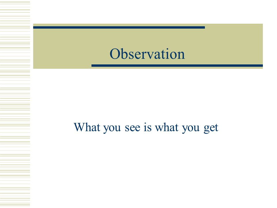 Observation What you see is what you get