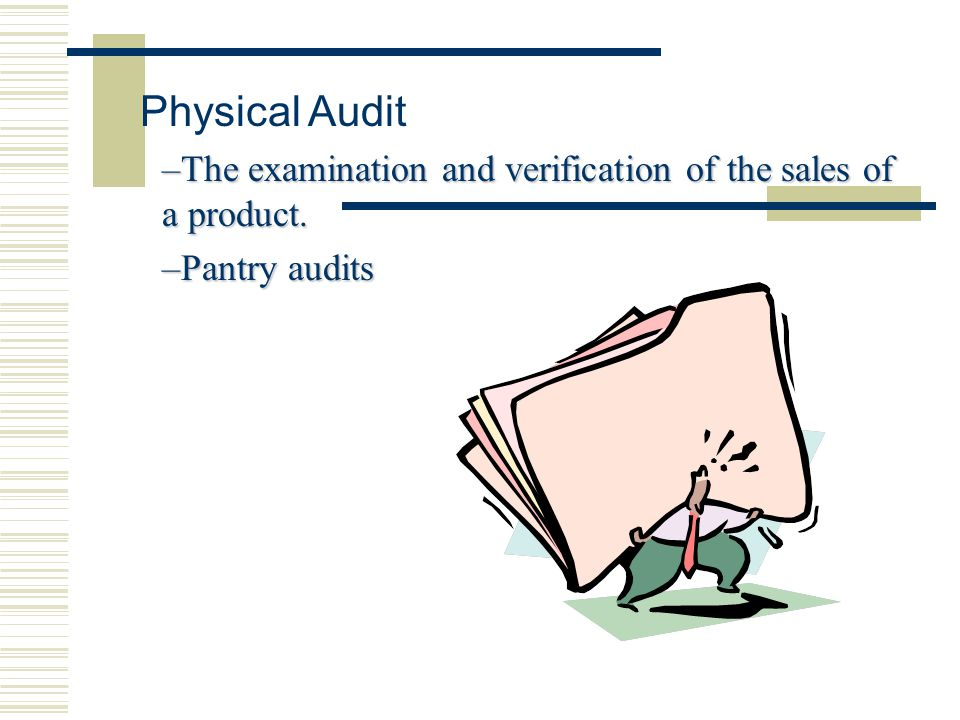 Physical Audit –The examination and verification of the sales of a product. –Pantry audits