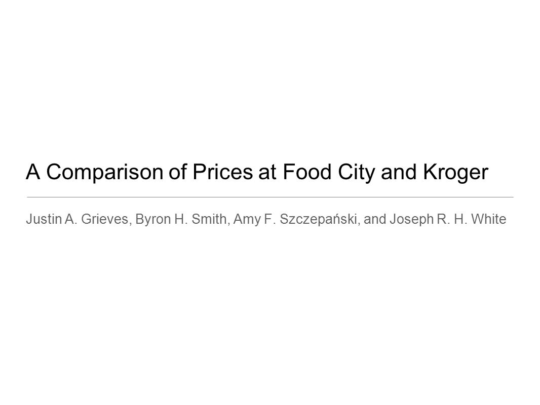 A Comparison of Prices at Food City and Kroger Justin A.