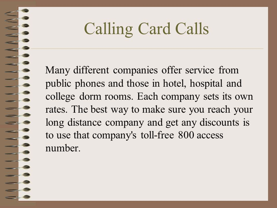 Calling Card Calls Many different companies offer service from public phones and those in hotel, hospital and college dorm rooms.
