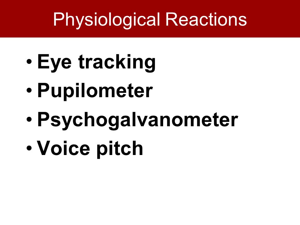 Physiological Reactions Eye tracking Pupilometer Psychogalvanometer Voice pitch