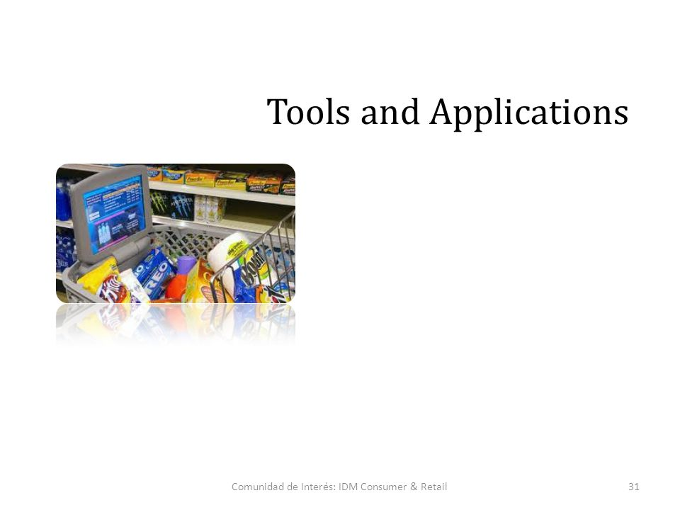 Comunidad de Interés: IDM Consumer & Retail31 Tools and Applications