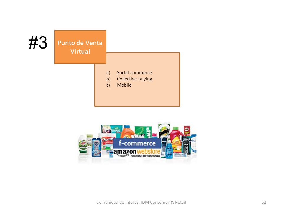 a)Social commerce b)Collective buying c)Mobile 52Comunidad de Interés: IDM Consumer & Retail Punto de Venta Virtual #3