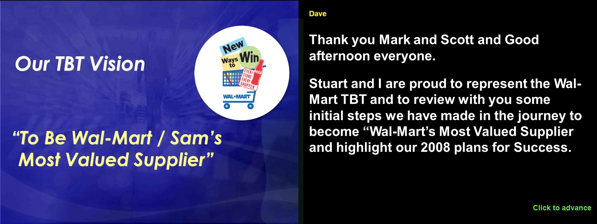 2 Click to advance Stuart Kronauge VP, Marketing, Wal-Mart - Sam's Club Team Stuart Kronauge VP, Marketing, Wal-Mart - Sam's Club Team Dave Thank you Mark and Scott and Good afternoon everyone.
