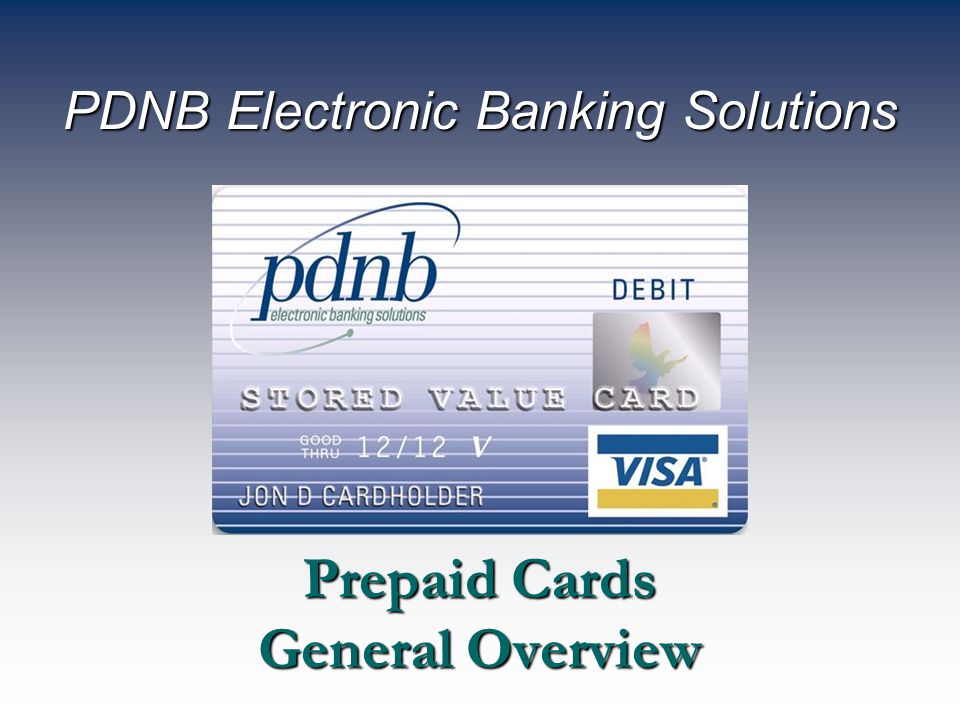Confidential and proprietary ©2005 PDNB Electronic Banking Solutions ™ Agenda What are Prepaid Cards.