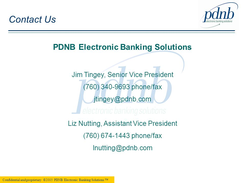 Confidential and proprietary ©2005 PDNB Electronic Banking Solutions ™ Contact Us PDNB Electronic Banking Solutions Jim Tingey, Senior Vice President