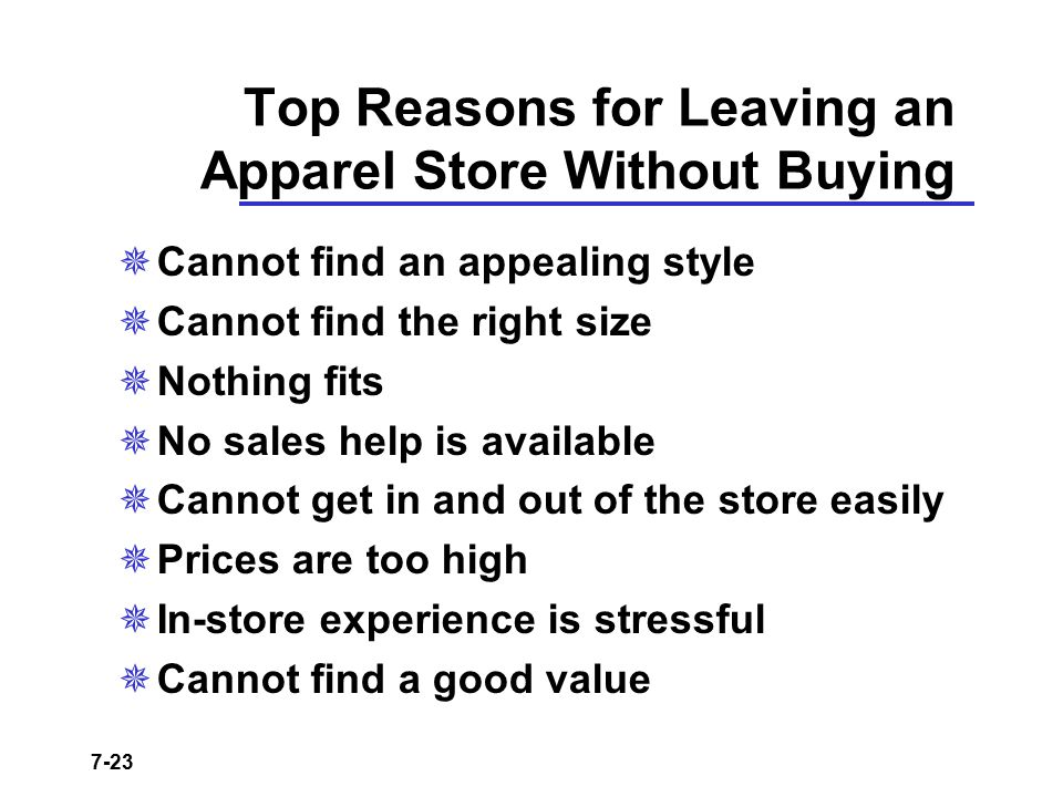 7-23 Top Reasons for Leaving an Apparel Store Without Buying  Cannot find an appealing style  Cannot find the right size  Nothing fits  No sales h