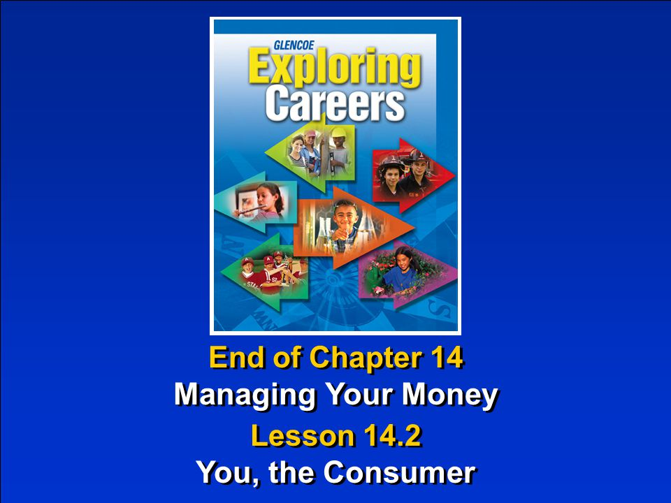 End of Chapter 14 Managing Your Money End of Chapter 14 Managing Your Money Lesson 14.2 You, the Consumer Lesson 14.2 You, the Consumer