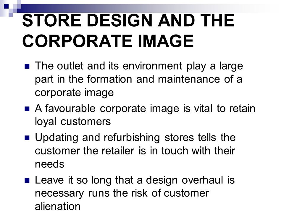 THE EXTERIOR DESIGN Communicates to customer who retailer is and what they stand for Fascia  name, logo, corporate graphics and colours Store entrance  open  semi-open  funnel / recessed / lobby  standard door Window Location