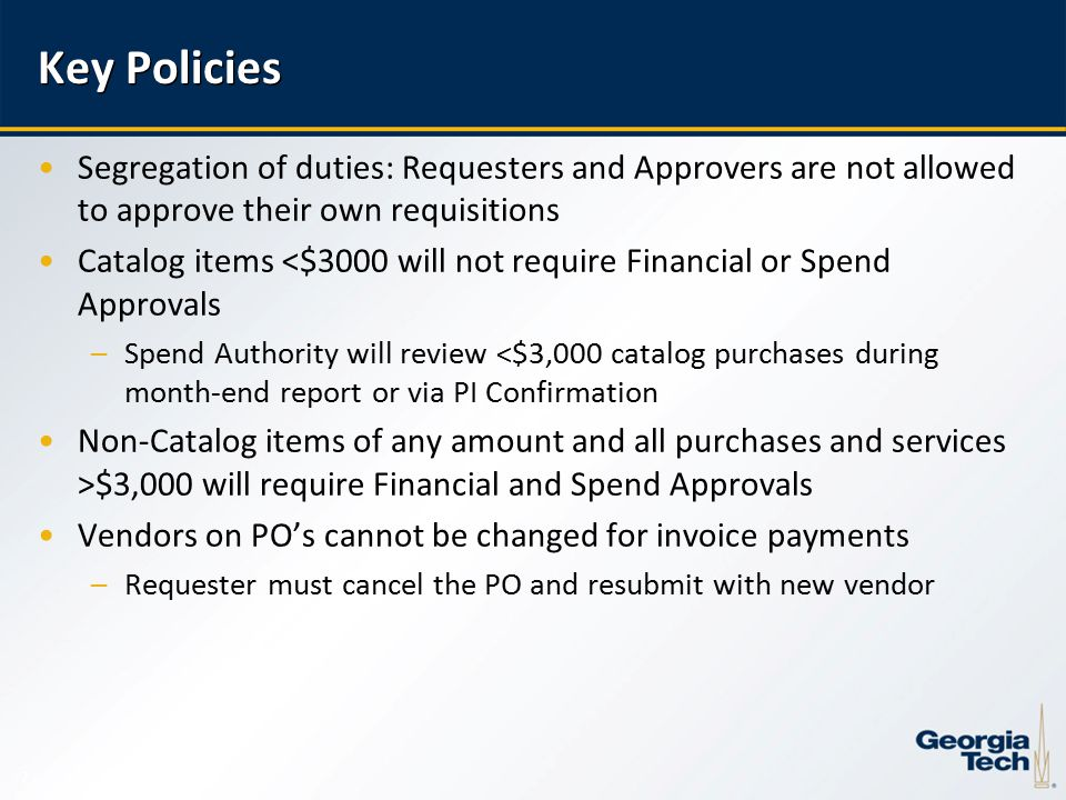 8 Key Policies All PO's over $3,000 will require a BuzzMart Receipt –Cost Receipt or Quantity Receipt –PO's less than $3K can be received in BuzzMart, but not required for payment PO-related Invoices that do not match the PO will require approvals to pay – 3 reasons for this match exception: –Invoice states a different price –Invoice states a different quantity –Items need to be received in BuzzMart NIGP codes must be add on all Non-Catalog purchases to designate the commodity –Ex: 90626-Electronics, Architectural Services –Ex:60071-Multi-function Office Machine