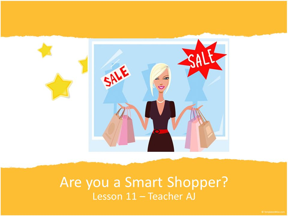 Are you a Smart Shopper? Lesson 11 – Teacher AJ