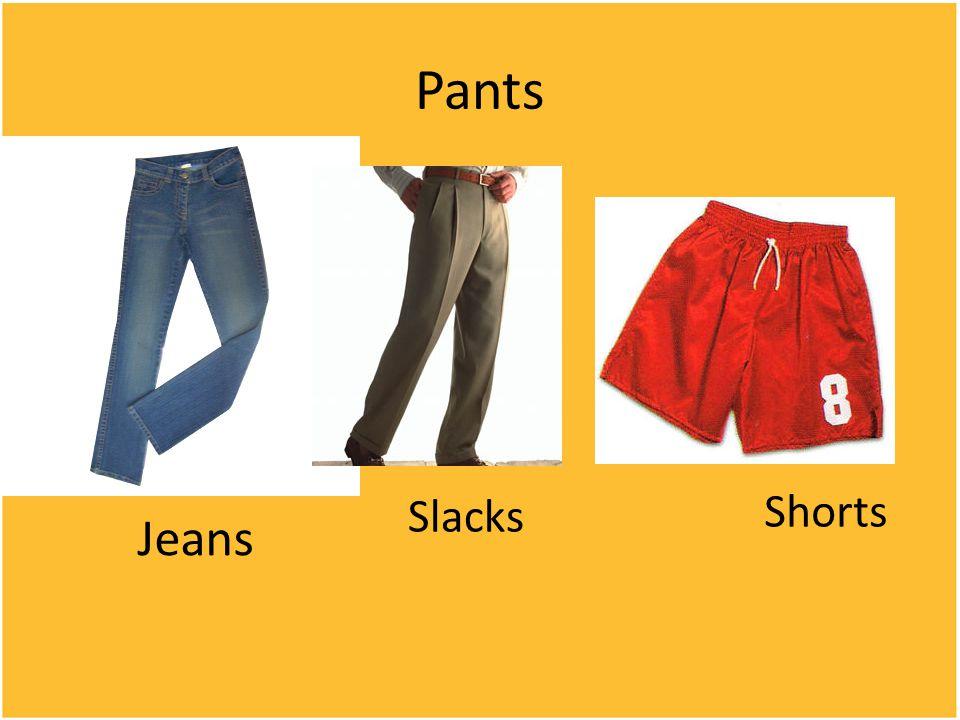 Pants Jeans Slacks Shorts