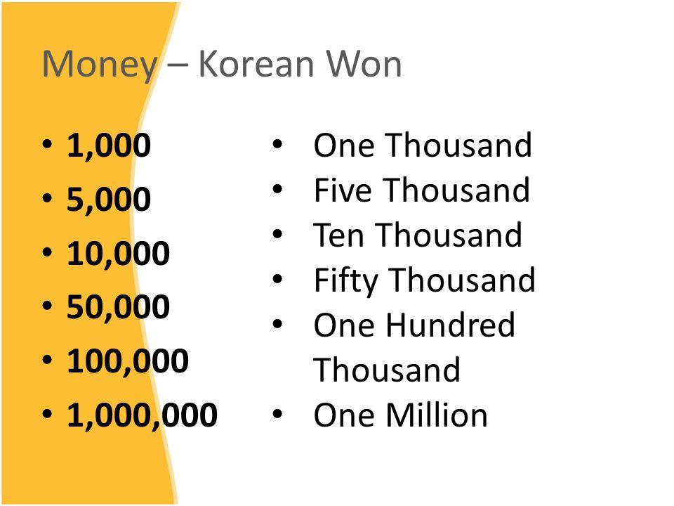 Money – Korean Won 1,000 5,000 10,000 50,000 100,000 1,000,000 One Thousand Five Thousand Ten Thousand Fifty Thousand One Hundred Thousand One Million