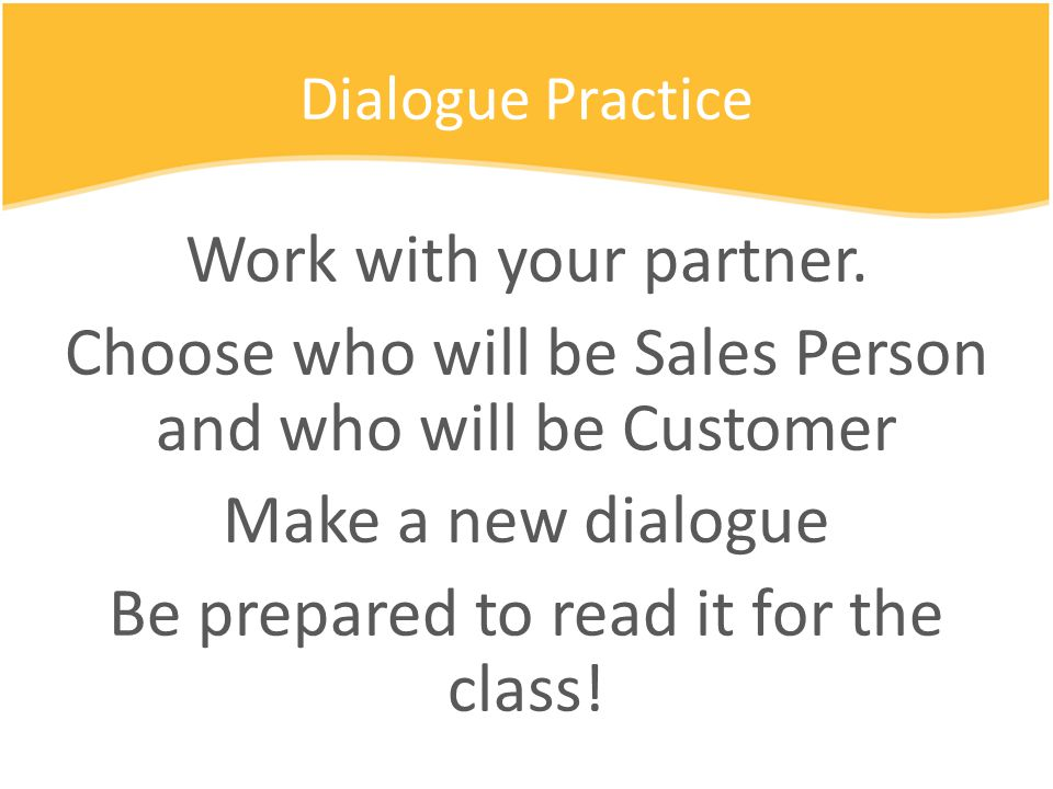 Dialogue Practice Work with your partner.