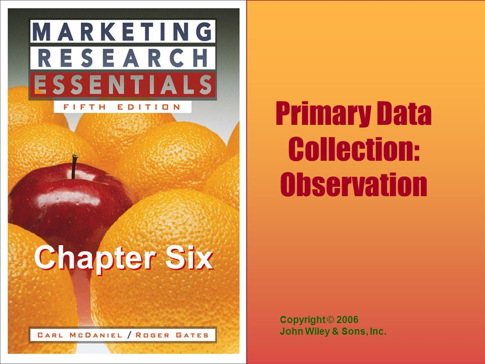 Chapter Six Copyright © 2006 John Wiley & Sons, Inc. Primary Data Collection: Observation