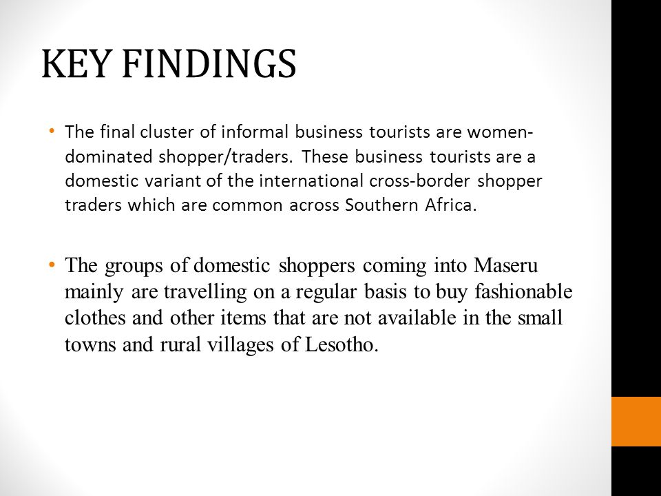 KEY FINDINGS The final cluster of informal business tourists are women- dominated shopper/traders.