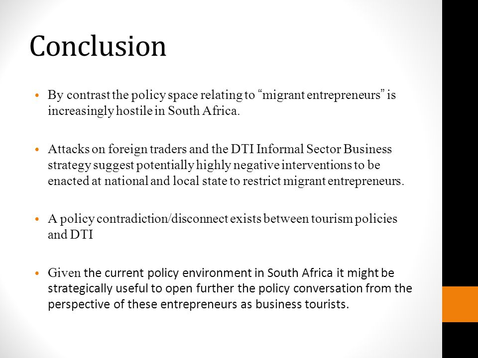 Conclusion By contrast the policy space relating to migrant entrepreneurs is increasingly hostile in South Africa.