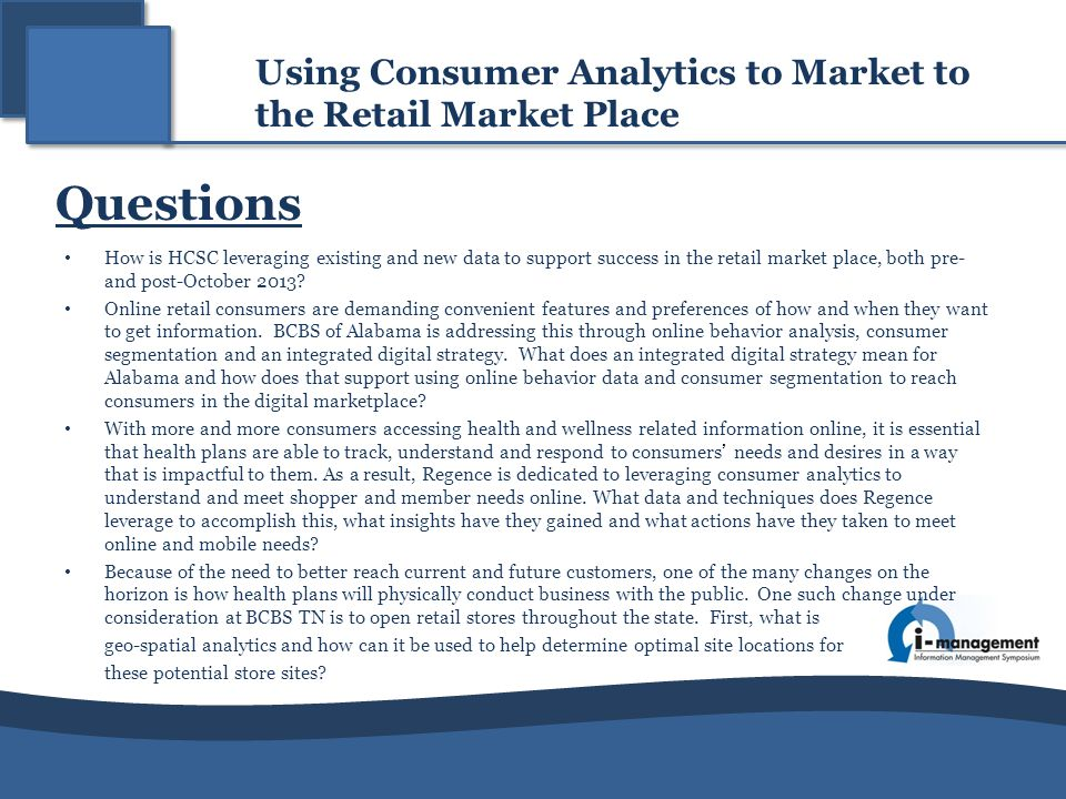 Questions How is HCSC leveraging existing and new data to support success in the retail market place, both pre- and post-October 2013? Online retail c