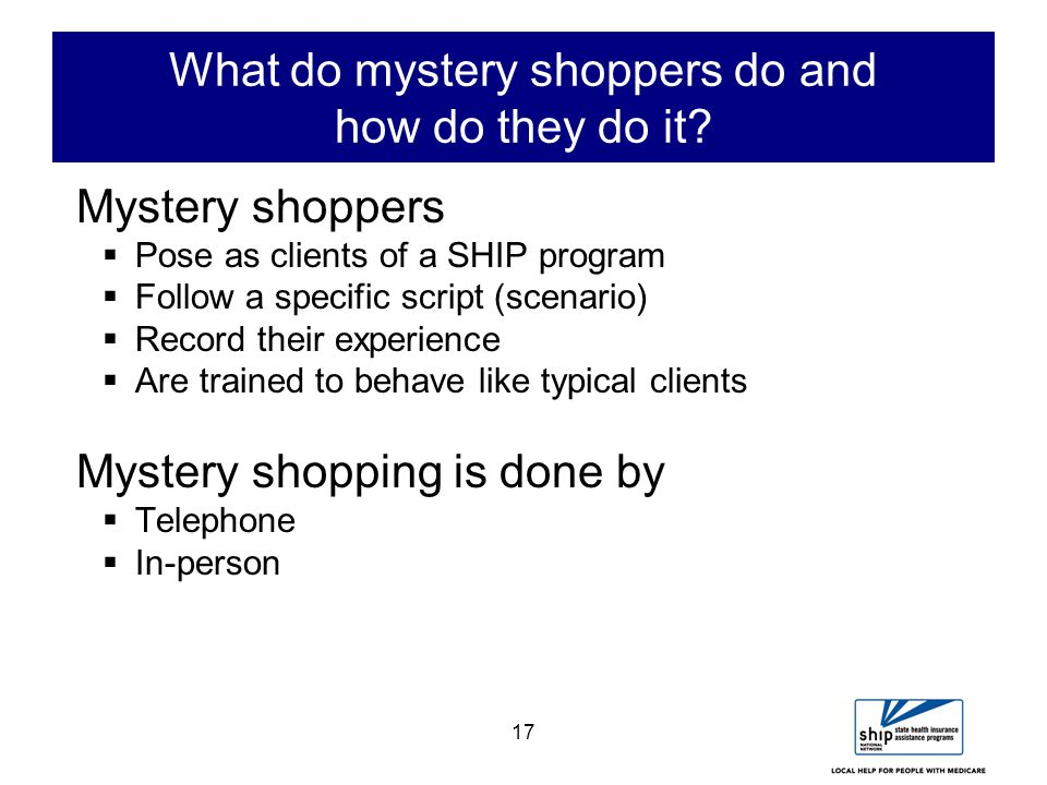 17 What do mystery shoppers do and how do they do it.