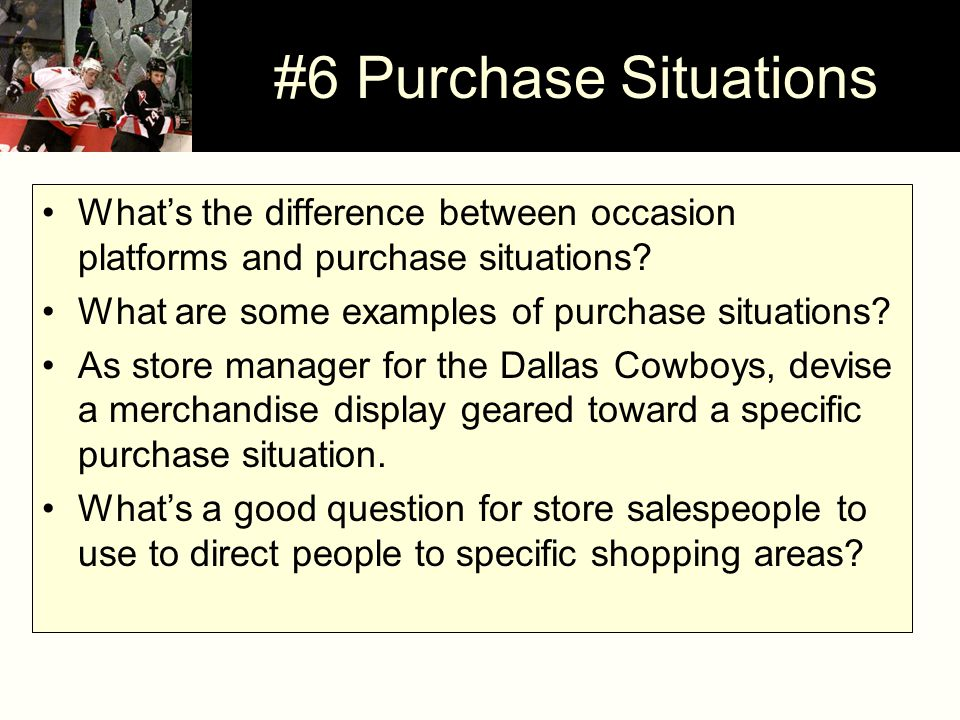 #6 Purchase Situations What's the difference between occasion platforms and purchase situations? What are some examples of purchase situations? As sto