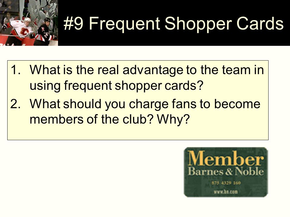 #9 Frequent Shopper Cards 1.What is the real advantage to the team in using frequent shopper cards.