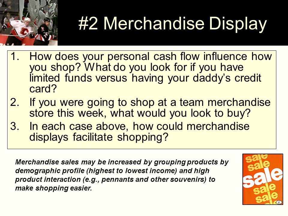#2 Merchandise Display 1.How does your personal cash flow influence how you shop? What do you look for if you have limited funds versus having your da