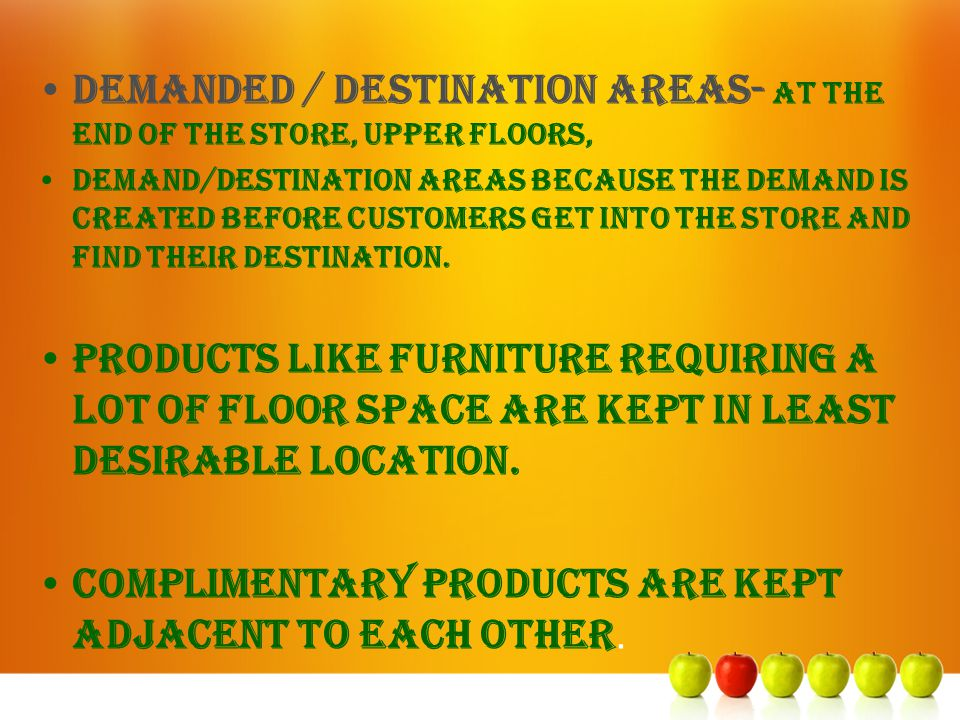 DEMANDED / destination areas- AT THE END OF THE STORE, UPPER FLOORS, Demand/destination areas because the demand is created before customers get into
