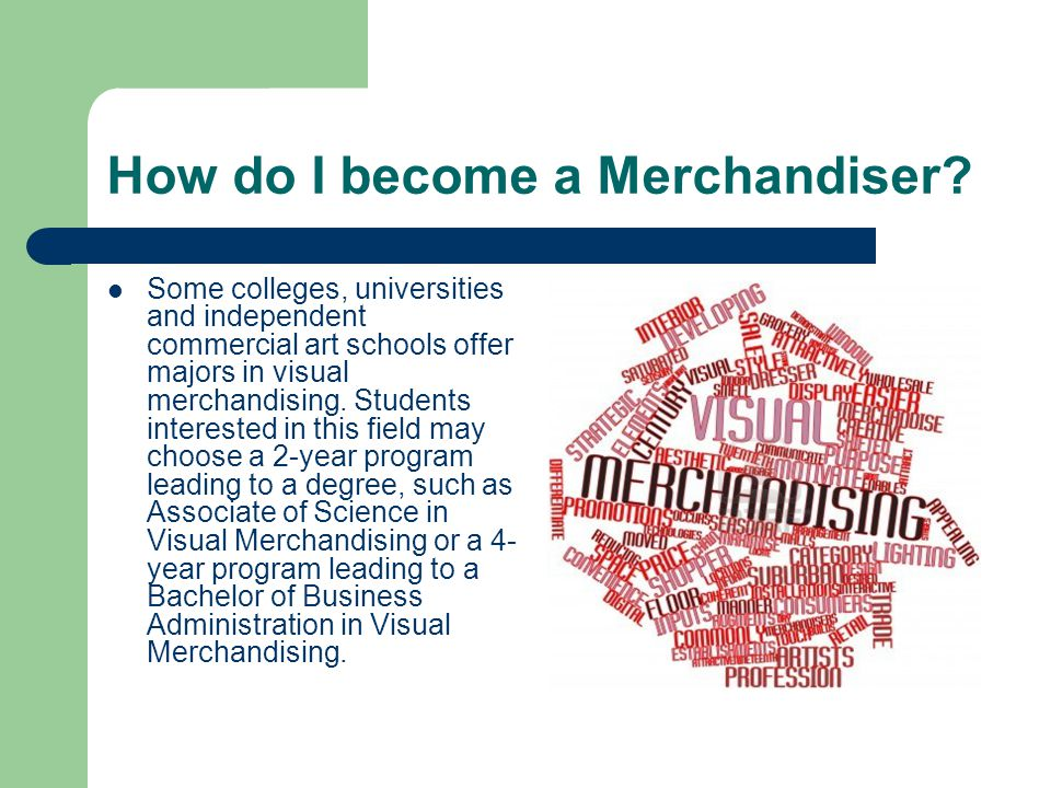 How do I become a Merchandiser.