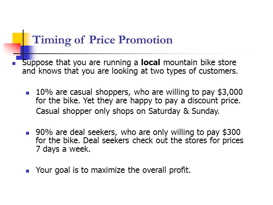 Timing of Price Promotion Suppose that you are running a local mountain bike store and knows that you are looking at two types of customers.
