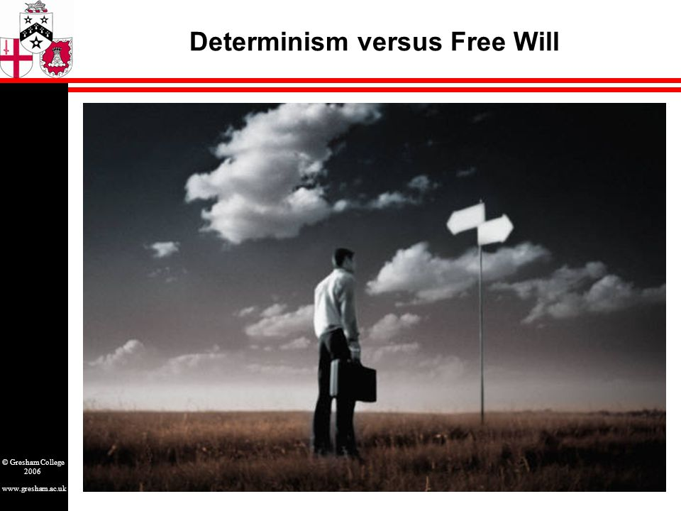 www.gresham.ac.uk © Gresham College 2006 Determinism versus Free Will