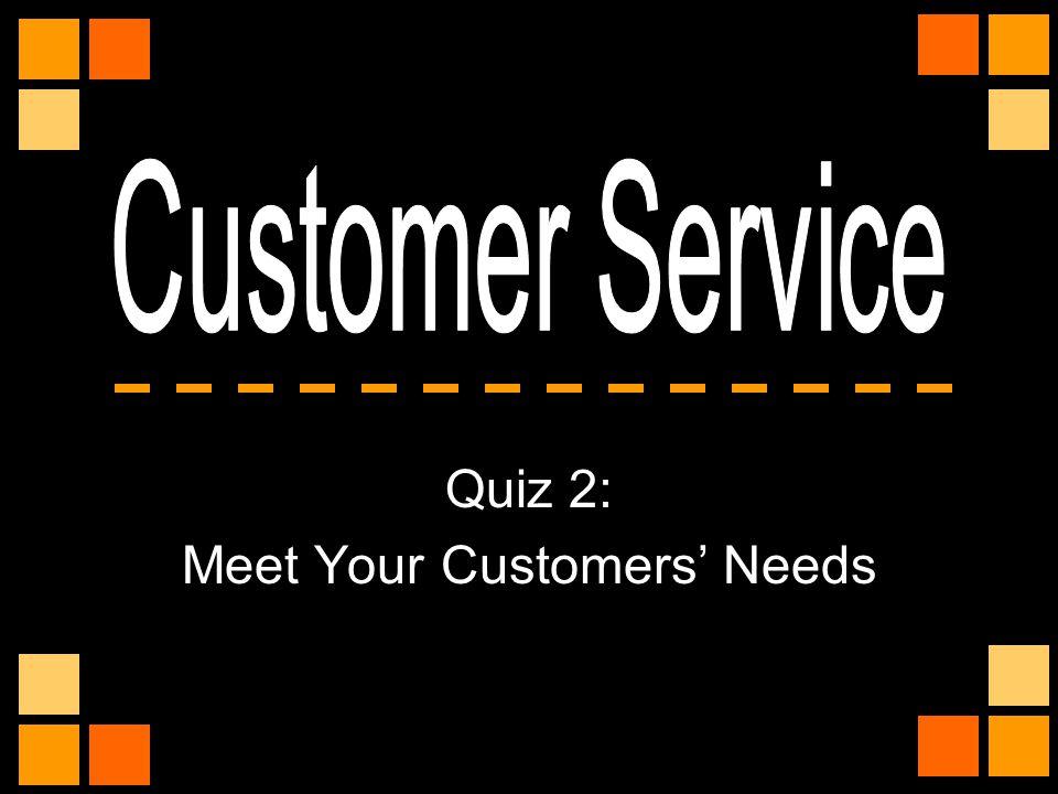Quiz 2: Meet Your Customers' Needs