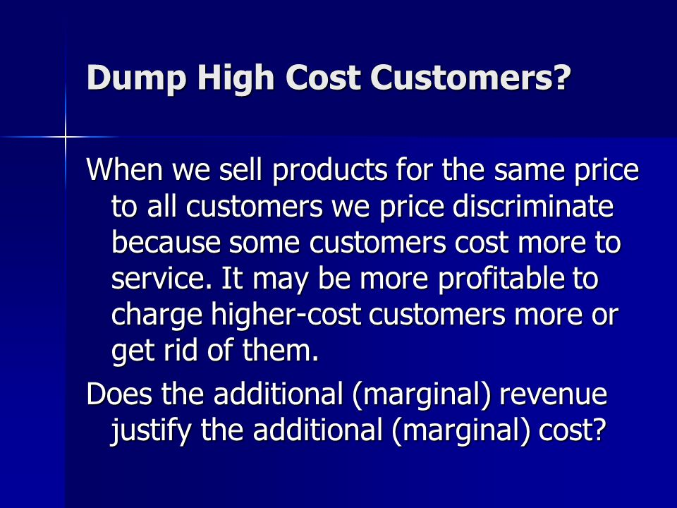 Dump High Cost Customers.