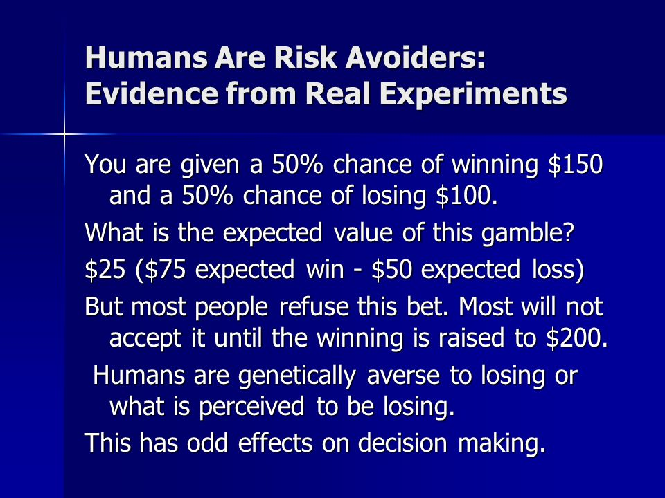 Humans Are Risk Avoiders: Evidence from Real Experiments You are given a 50% chance of winning $150 and a 50% chance of losing $100.