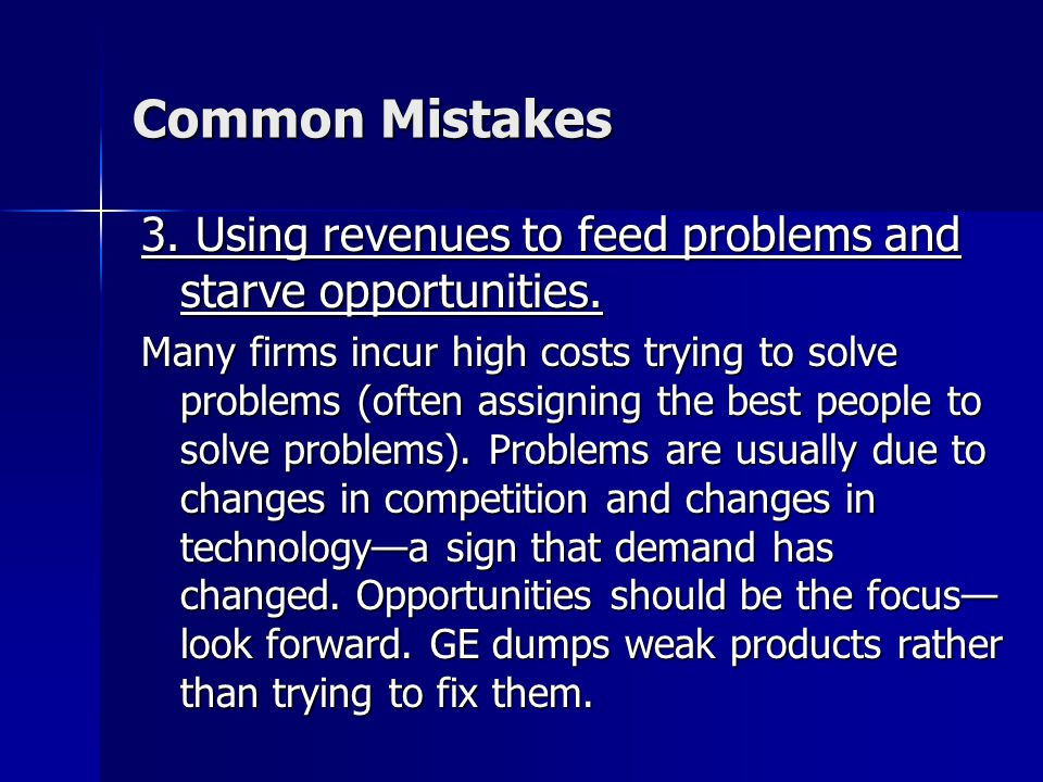 Common Mistakes 3. Using revenues to feed problems and starve opportunities.