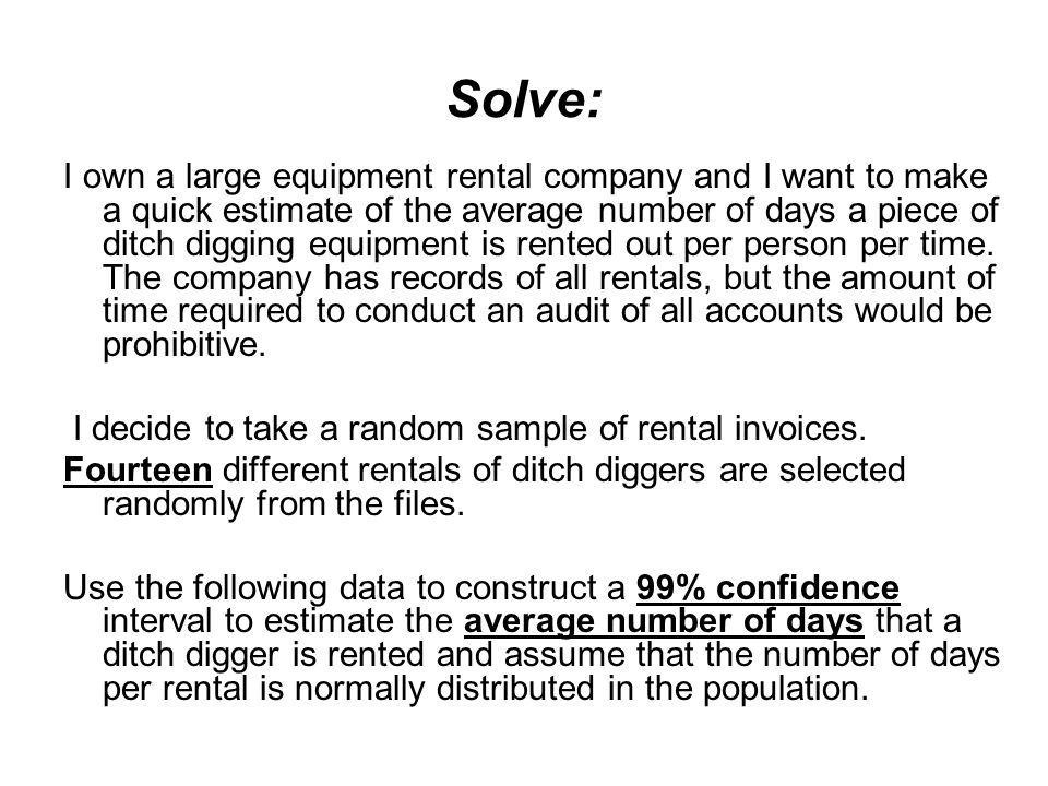 Solve: I own a large equipment rental company and I want to make a quick estimate of the average number of days a piece of ditch digging equipment is