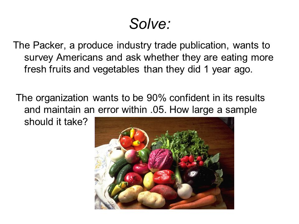 Solve: The Packer, a produce industry trade publication, wants to survey Americans and ask whether they are eating more fresh fruits and vegetables th