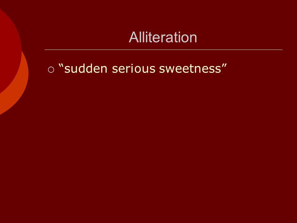 Alliteration  sudden serious sweetness