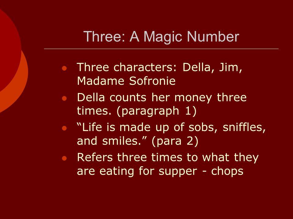 Three: A Magic Number Three characters: Della, Jim, Madame Sofronie Della counts her money three times.