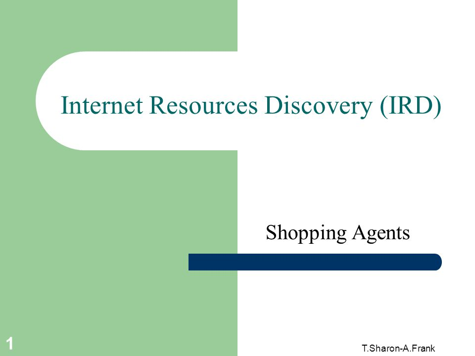 T.Sharon-A.Frank 1 Internet Resources Discovery (IRD) Shopping Agents