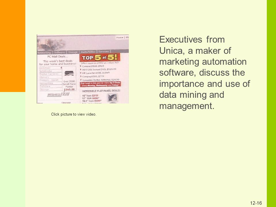 12-16 Executives from Unica, a maker of marketing automation software, discuss the importance and use of data mining and management. Click picture to