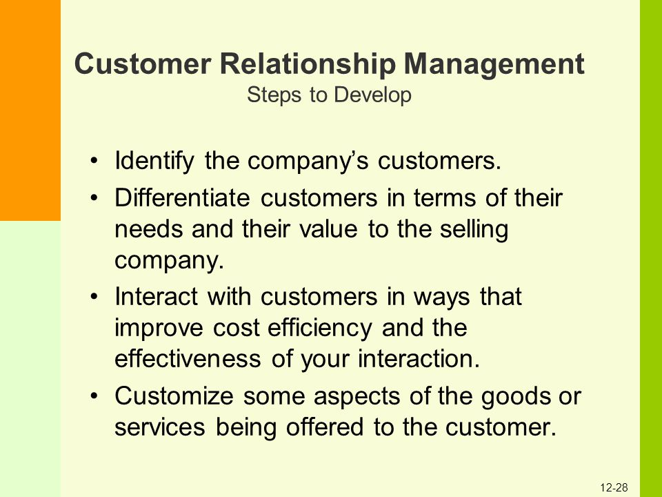 12-28 Customer Relationship Management Steps to Develop Identify the company's customers. Differentiate customers in terms of their needs and their va