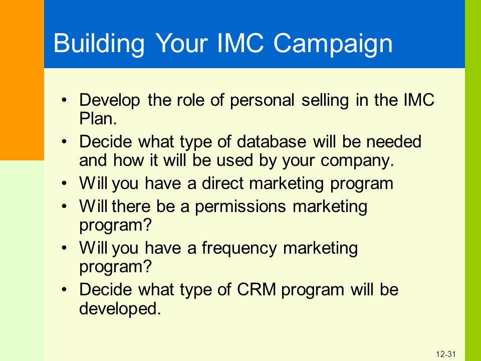 12-31 Develop the role of personal selling in the IMC Plan. Decide what type of database will be needed and how it will be used by your company. Will