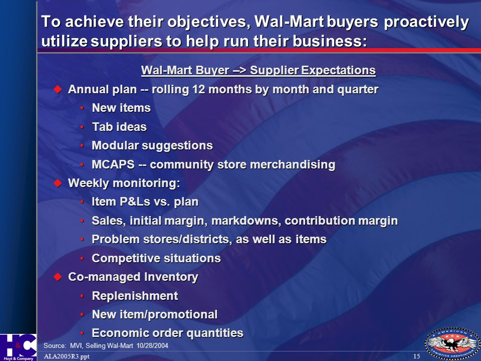 15ALA2005R3.ppt To achieve their objectives, Wal-Mart buyers proactively utilize suppliers to help run their business: Wal-Mart Buyer –> Supplier Expe