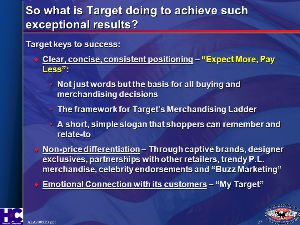 """27ALA2005R3.ppt So what is Target doing to achieve such exceptional results? Target keys to success:  Clear, concise, consistent positioning – """"Expec"""